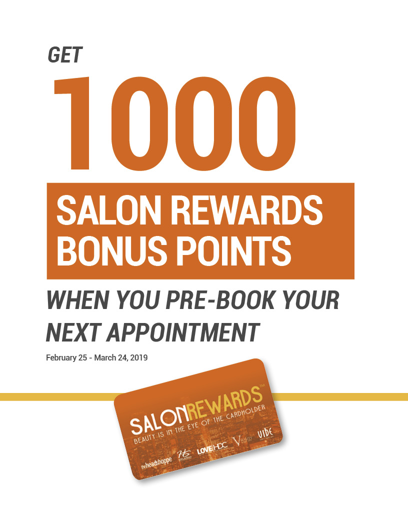 Receive 1000 Salon Rewards Bonus Points When you PreBook Your Next Appointment.